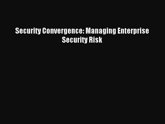 Download Security Convergence: Managing Enterprise Security Risk Ebook Online