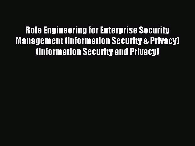 Read Role Engineering for Enterprise Security Management (Information Security & Privacy) (Information