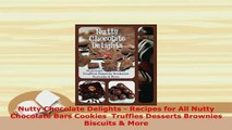 Download  Nutty Chocolate Delights  Recipes for All Nutty Chocolate Bars Cookies  Truffles Desserts Free Books