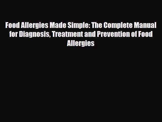 Read ‪Food Allergies Made Simple: The Complete Manual for Diagnosis Treatment and Prevention