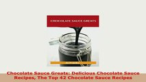 PDF  Chocolate Sauce Greats Delicious Chocolate Sauce Recipes The Top 42 Chocolate Sauce Download Full Ebook