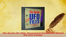 PDF  The Soviet Ufo Files Paranormal Encounters Behind the Iron Curtain  EBook