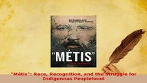 Download  Métis Race Recognition and the Struggle for Indigenous Peoplehood  EBook