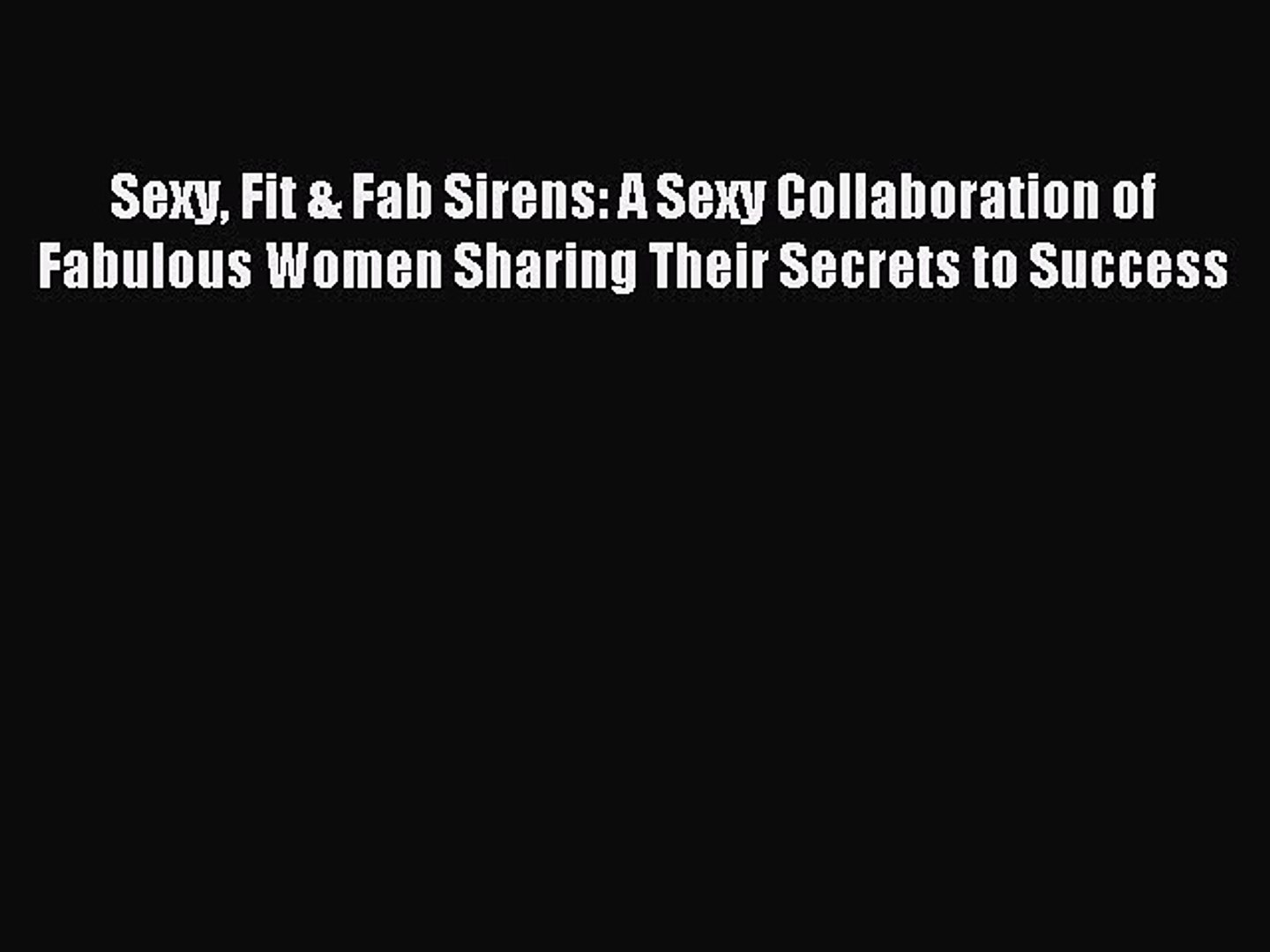 Read Sexy Fit & Fab Sirens: A Sexy Collaboration of Fabulous Women Sharing Their Secrets to