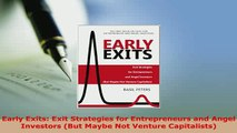 Download  Early Exits Exit Strategies for Entrepreneurs and Angel Investors But Maybe Not Venture  Read Online