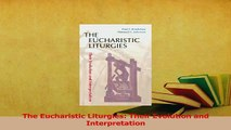 Download  The Eucharistic Liturgies Their Evolution and Interpretation  Read Online