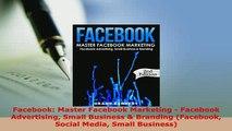 PDF  Facebook Master Facebook Marketing  Facebook Advertising Small Business  Branding Read Full Ebook