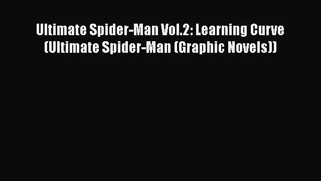 PDF Ultimate Spider-Man Vol.2: Learning Curve (Ultimate Spider-Man (Graphic Novels)) Free Books