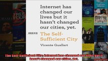 Read  The SelfSufficient City Internet has changed our lives but it hasnt changed our cities  Full EBook