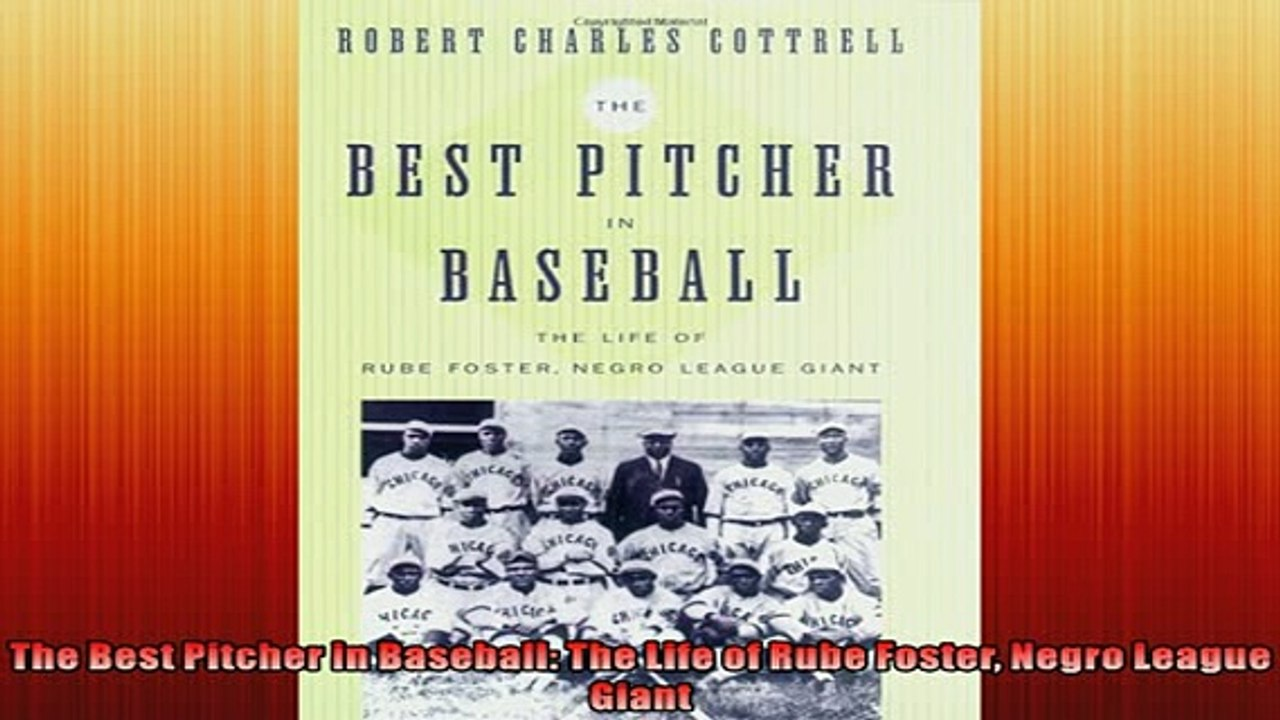 The Best Pitcher in Baseball: The Life of Rube Foster, Negro League Giant