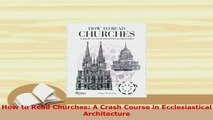 PDF  How to Read Churches A Crash Course in Ecclesiastical Architecture PDF Full Ebook