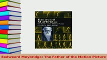Download  Eadweard Muybridge The Father of the Motion Picture Read Online