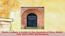 Download  Watts Chapel A Guide to the Symbols of Mary Watts Arts and Crafts Masterpiece Read Online