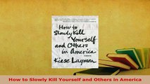 Download  How to Slowly Kill Yourself and Others in America Download Online