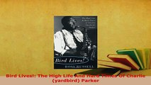 Download  Bird Lives The High Life And Hard Times Of Charlie yardbird Parker Download Online