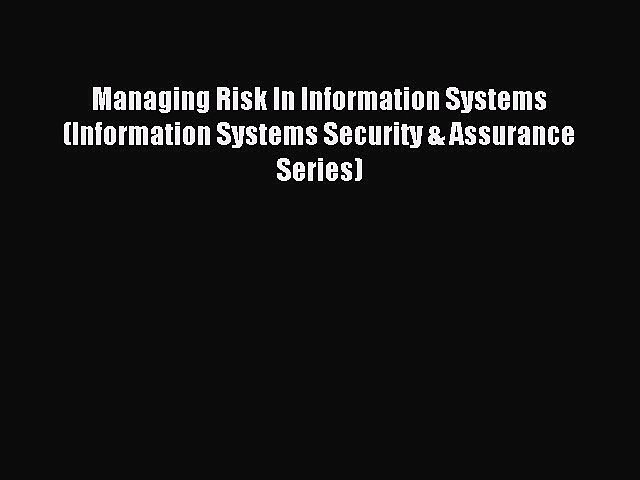 Read Managing Risk In Information Systems (Information Systems Security & Assurance Series)