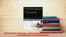Download  Arbitration Clauses How Corporations Stick it To Consumers and Employees Ebook Online