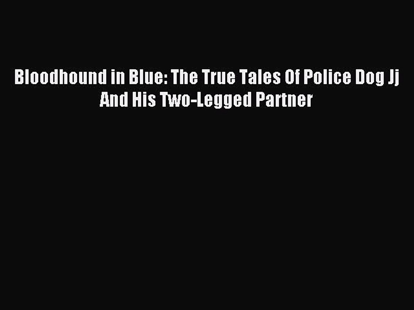 Download Bloodhound in Blue: The True Tales Of Police Dog Jj And His Two-Legged Partner Ebook