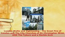 Download  London Walks and Sightseeing  The Great Fire of London and The City Churches of Sir Read Full Ebook