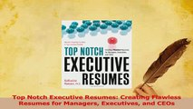 PDF  Top Notch Executive Resumes Creating Flawless Resumes for Managers Executives and CEOs Read Full Ebook