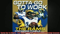 FREE DOWNLOAD  Gotta Go To Work  The Rams Unforgettable Championship Season READ ONLINE