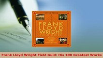 PDF  Frank Lloyd Wright Field Guid His 100 Greatest Works Read Online
