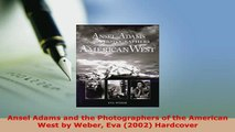 PDF  Ansel Adams and the Photographers of the American West by Weber Eva 2002 Hardcover Read Online