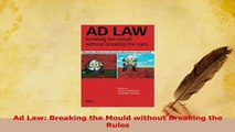 Download  Ad Law Breaking the Mould without Breaking the Rules Ebook Free
