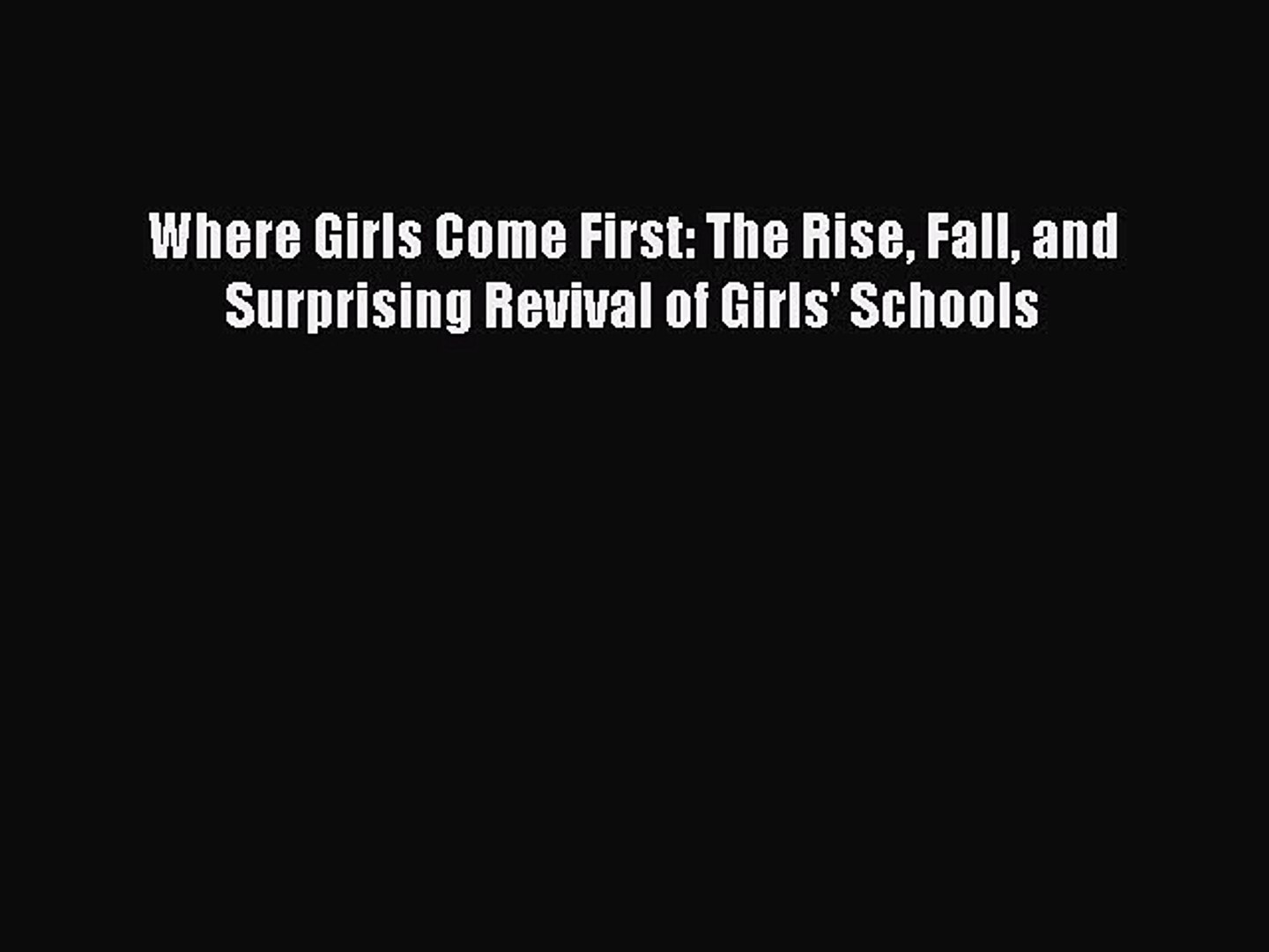 [PDF] Where Girls Come First: The Rise Fall and Surprising Revival of Girls' Schools [Read]