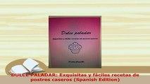 Download  DULCE PALADAR Exquisitas y fáciles recetas de postres caseros Spanish Edition Read Full Ebook