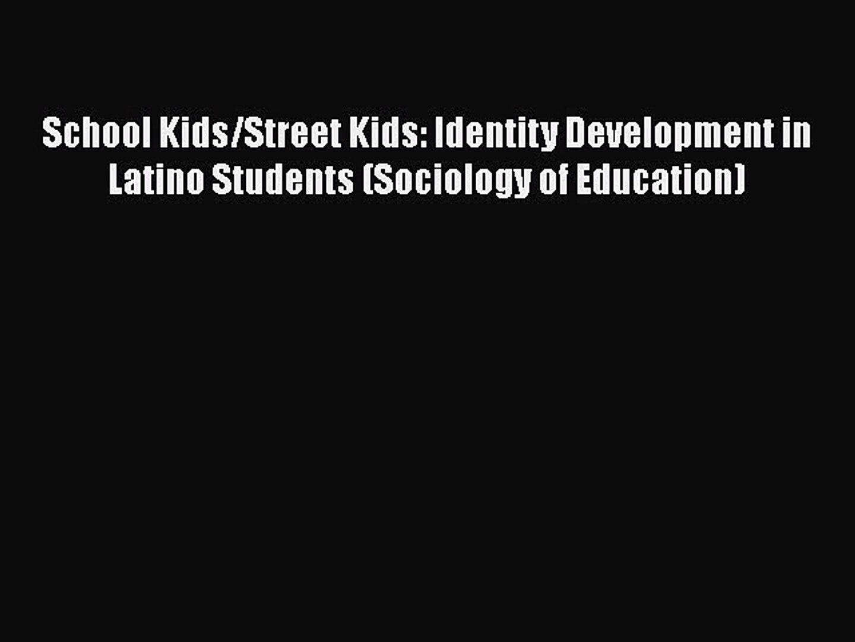 [PDF] School Kids/Street Kids: Identity Development in Latino Students (Sociology of Education)