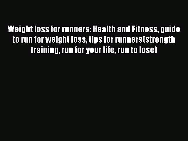 Read Weight loss for runners: Health and Fitness guide to run for weight loss tips for runners(strength