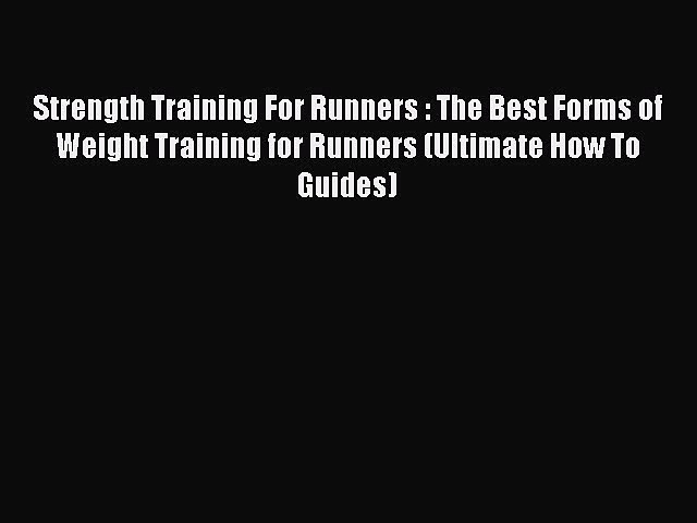 Read Strength Training For Runners : The Best Forms of Weight Training for Runners (Ultimate