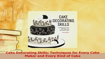 Download  Cake Decorating Skills Techniques for Every Cake Maker and Every Kind of Cake Download Online