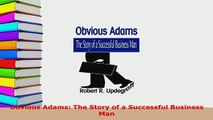 PDF  Obvious Adams The Story of a Successful Business Man Download Full Ebook