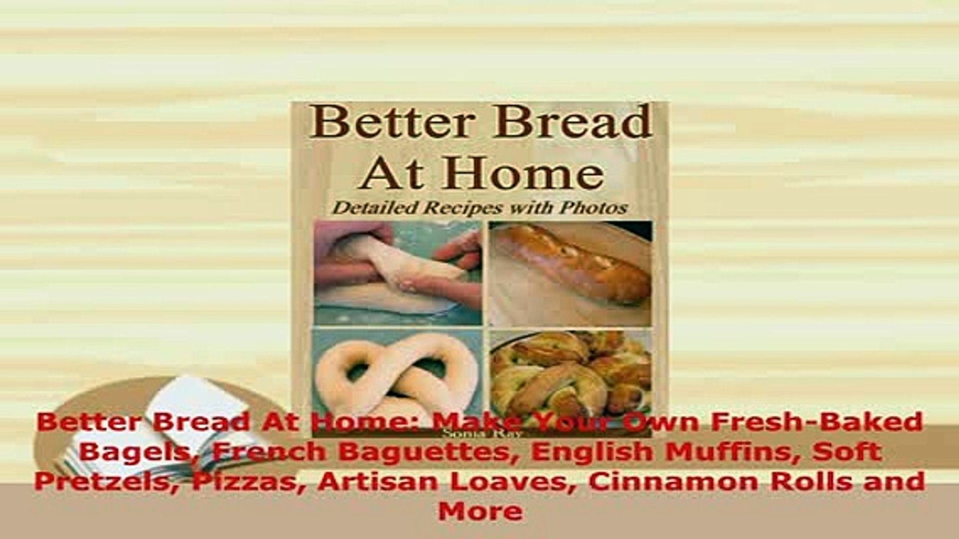 Download Better Bread At Home Make Your Own Freshbaked Bagels French Baguettes English Muffins Download Online