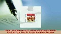 Download  Bread Pudding Greats Delicious Bread Pudding Recipes the Top 51 Bread Pudding Recipes Download Full Ebook