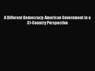 A Different Democracy: American Government in a 31-Country Perspective