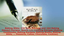 Download  Baking Bible 150 Cake Recipes and 164 Baking Dessert Recipes Bonus 121 Cooking Recipes PDF Online