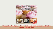 PDF  Cupcake Recipes  How to bake cup cakes and fairy cakes Like A Pro Read Full Ebook