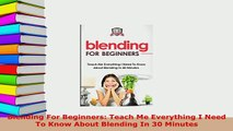 PDF  Blending For Beginners Teach Me Everything I Need To Know About Blending In 30 Minutes Free Books