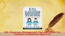 Download  ESL Classroom Management Tips and Tricks For Teachers of Students Ages 612  Read Online