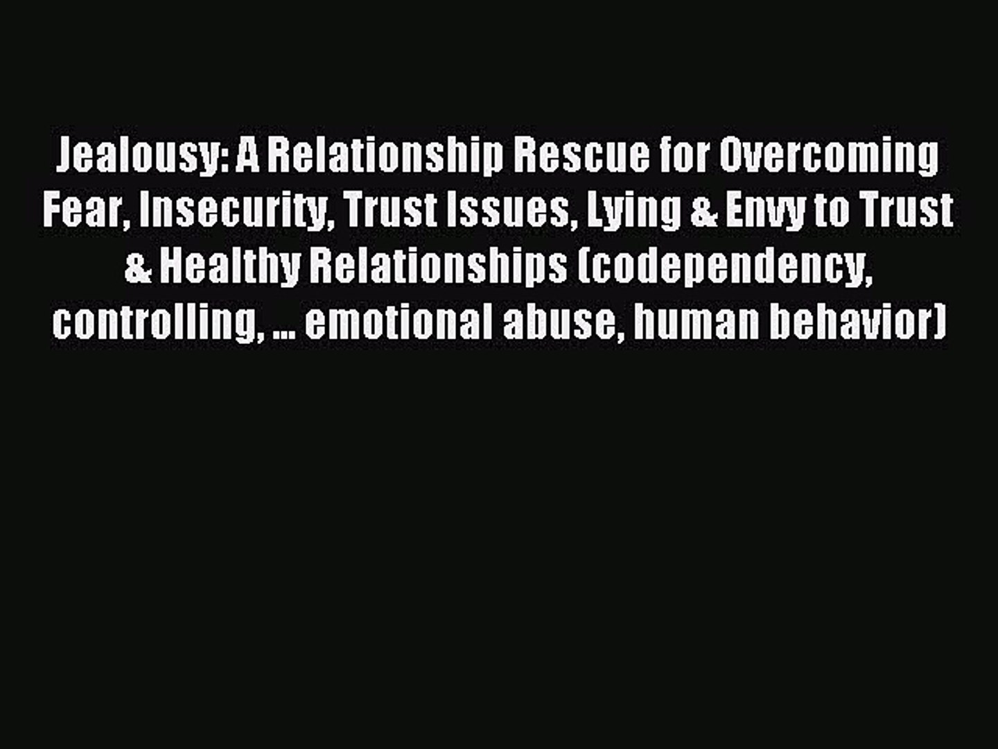 Read Jealousy: A Relationship Rescue for Overcoming Fear Insecurity Trust  Issues Lying & Envy