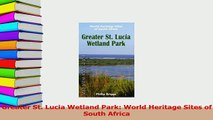 Read  Greater St Lucia Wetland Park World Heritage Sites of South Africa Ebook Free