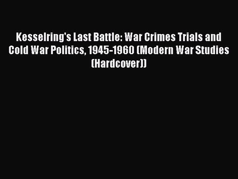 PDF Kesselring's Last Battle: War Crimes Trials and Cold War Politics 1945-1960 (Modern War