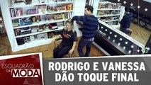 Rodrigo e Vanessa dão toque final