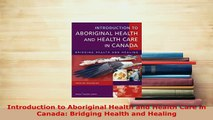 Download  Introduction to Aboriginal Health and Health Care in Canada Bridging Health and Healing Free Books