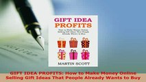PDF  GIFT IDEA PROFITS How to Make Money Online Selling Gift Ideas That People Already Wants Download Full Ebook