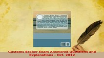 PDF  Customs Broker Exam Answered Questions and Explanations  Oct 2012 Read Full Ebook