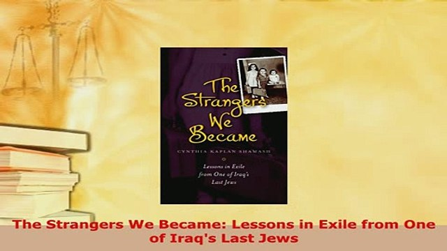 PDF  The Strangers We Became Lessons in Exile from One of Iraqs Last Jews PDF Online